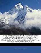 The Jesuit Relations and Allied Documents: Travels and Explorations of the Jesuit Missionaries in New France, 1610-1791; The Original French, Latin, a - Thwaites, Reuben Gold; Jesuits, Reuben Gold