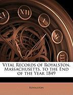 Vital Records of Royalston, Massachusetts, to the End of the Year 1849 - Royalston