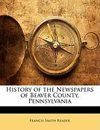 History of the Newspapers of Beaver County, Pennsylvania - Reader, Francis Smith