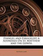 Evangel and Evangelist, 6 Addresses on St. Matthew and the Gospel - Carr, Arthur