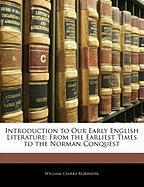 Introduction to Our Early English Literature: From the Earliest Times to the Norman Conquest - Robinson, William Clarke
