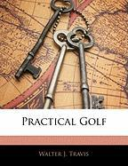 Practical Golf - Travis, Walter J.