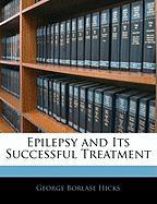 Epilepsy and Its Successful Treatment - Hicks, George Borlase