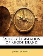 Factory Legislation of Rhode Island - Towles, John Ker