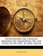 Ostentation: Or, Critical Remarks on 'Quakerism; Or, the Story of My Life', by Mrs. Greer