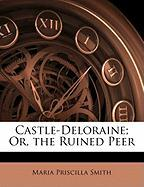 Castle-Deloraine; Or, the Ruined Peer - Smith, Maria Priscilla
