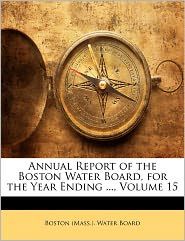 Annual Report of the Boston Water Board, for the Year Ending ..., Volume 15