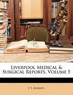 Liverpool Medical & Surgical Reports, Volume 5 - Roberts, F. T.