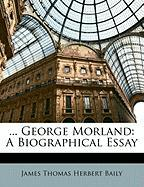 ... George Morland: A Biographical Essay