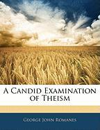 A Candid Examination of Theism - Romanes, George John