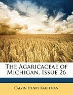 The Agaricaceae of Michigan, Issue 26 - Kauffman, Charles Henry