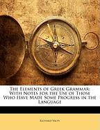 The Elements of Greek Grammar: With Notes for the Use of Those Who Have Made Some Progress in the Language - Valpy, Richard