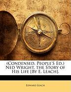 (Condensed, People's Ed.) Ned Wright, the Story of His Life [By E. Leach]. - Leach, Edward