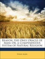 Reason, the Only Oracle of Man: Or, a Compenduous System of Natural Religion