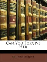 Can You Forgive Her - Trollope, Anthony