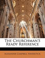 The Churchman's Ready Reference - Haverstick, Alexander Campbell