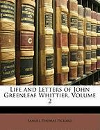 Life and Letters of John Greenleaf Whittier, Volume 2 - Pickard, Samuel Thomas