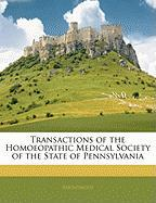 Transactions of the Homoeopathic Medical Society of the State of Pennsylvania - Anonymous