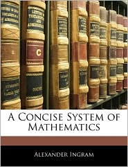 A Concise System of Mathematics