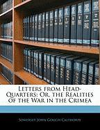 Letters from Head-Quarters: Or, the Realities of the War in the Crimea
