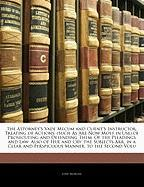The Attorney's Vade Mecum and Client's Instructor, Treating of Actions: (Such as Are Now Most in Use) of Prosecuting and Defending Them: Of the Pleadi - Morgan, John