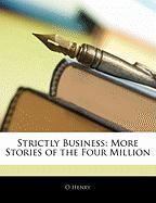 Strictly Business: More Stories of the Four Million - Henry, O.