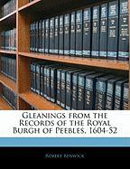 Gleanings from the Records of the Royal Burgh of Peebles, 1604-52 - Renwick, Robert