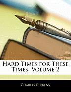 Hard Times for These Times, Volume 2 - Dickens, Charles