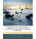 The Wisdom of the Son of David: An Exposition of the First Nine Chapters of the Book of Proverbs [Signed R.].