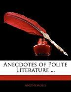 Anecdotes of Polite Literature ... - Anonymous