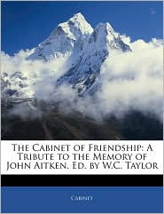 The Cabinet of Friendship: A Tribute to the Memory of John Aitken. Ed. by W.C. Taylor