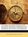The Library of George Gordon King ...: The Prints. Arranged Chronologically According to Schools, Centuries, and Engravers, with Notes and References