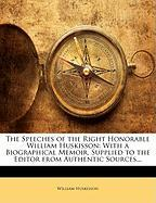 The Speeches of the Right Honorable William Huskisson: With a Biographical Memoir, Supplied to the Editor from Authentic Sources... - Huskisson, William