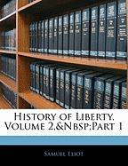 History of Liberty, Volume 2, Part 1 - Eliot, Samuel