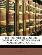The Twentieth Century Biographical Dictionary of Notable Americans ... - Anonymous