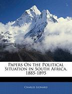 Papers on the Political Situation in South Africa, 1885-1895 - Leonard, Charles