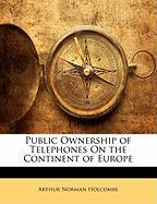 Public Ownership of Telephones on the Continent of Europe - Holcombe, Arthur Norman