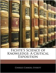 Fichte's Science of Knowledge: A Critical Exposition