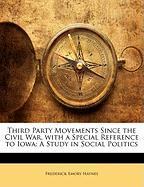 Third Party Movements Since the Civil War, with a Special Reference to Iowa: A Study in Social Politics - Haynes, Frederick Emory