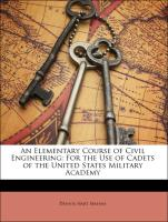 An Elementary Course of Civil Engineering: For the Use of Cadets of the United States Military Academy