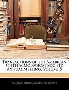 Transactions of the American Ophthalmological Society Annual Meeting, Volume 5