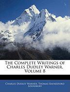 The Complete Writings of Charles Dudley Warner, Volume 8 - Warner, Charles Dudley; Lounsbury, Thomas Raynesford
