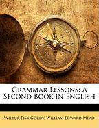 Grammar Lessons: A Second Book in English - Gordy, Wilber Fisk; Mead, William Edward