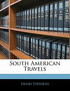 South American Travels - Stephens, Henry