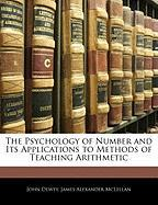 The Psychology of Number and Its Applications to Methods of Teaching Arithmetic - Dewey, John; McLellan, James Alexander