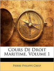 Cours de Droit Maritime, Volume 1