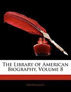 The Library of American Biography, Volume 8 - Anonymous