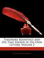Theodore Roosevelt and His Time Shown in His Own Letters, Volume 2 - Bishop, Joseph Bucklin 1847
