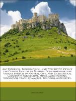 An Historical, Topographical, and Descriptive View of the County Palatine of Durham: Comprehending the Various Subjects of Natural, Civil, and Ecclesiastical Geography, Agriculture, Mines, Manufactures, Navigation, Trade, Commerce, Building - Mackenzie, Eneas; Ross, Marvin