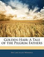 Golden-Hair: A Tale of the Pilgrim Fathers - Wraxall, Lascelles